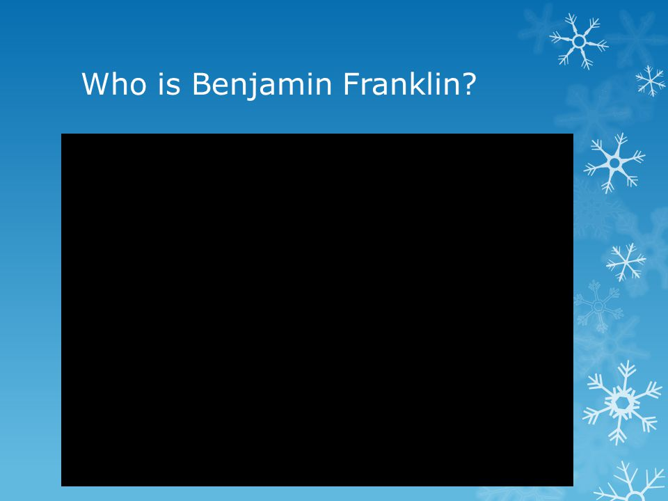 Who is Benjamin Franklin