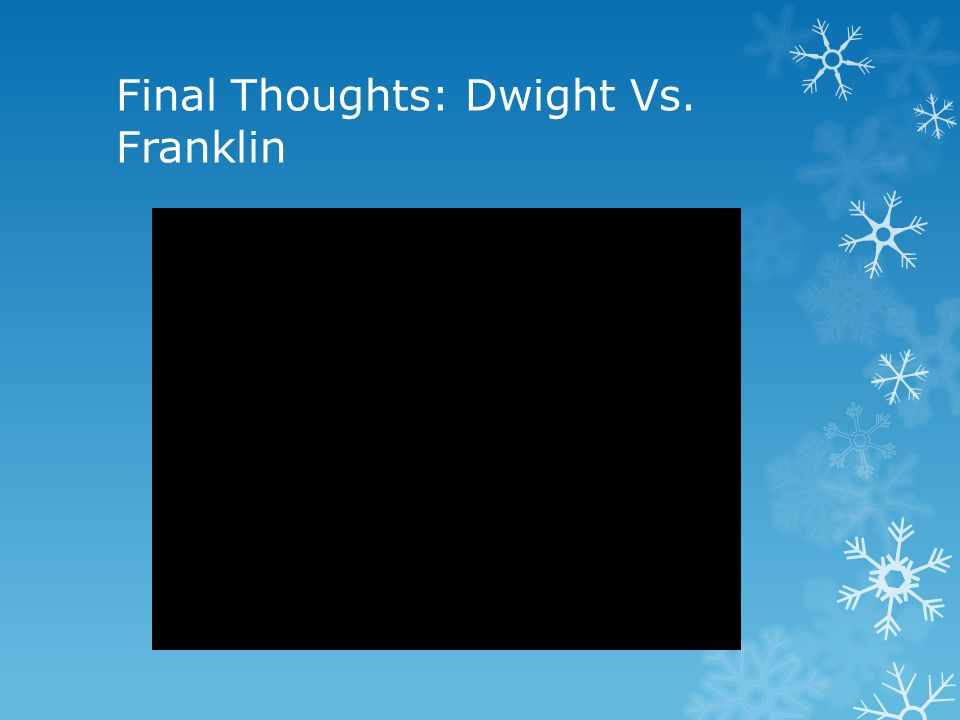 Final Thoughts: Dwight Vs. Franklin