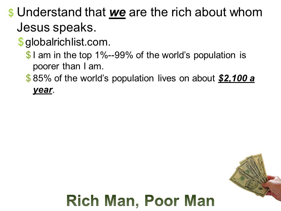  Understand that we are the rich about whom Jesus speaks.