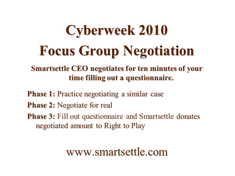 Cyberweek 2010 Focus Group Negotiation Smartsettle CEO negotiates for ten minutes of your time filling out a questionnaire.