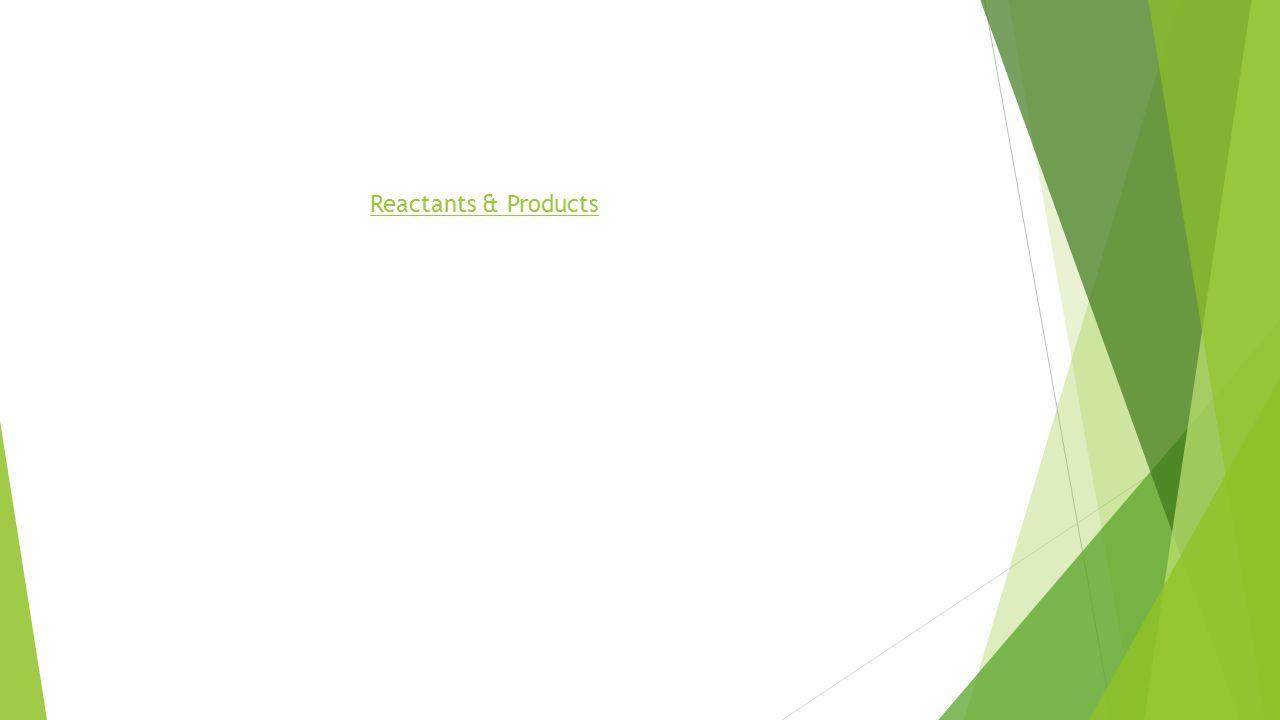 Reactants & Products