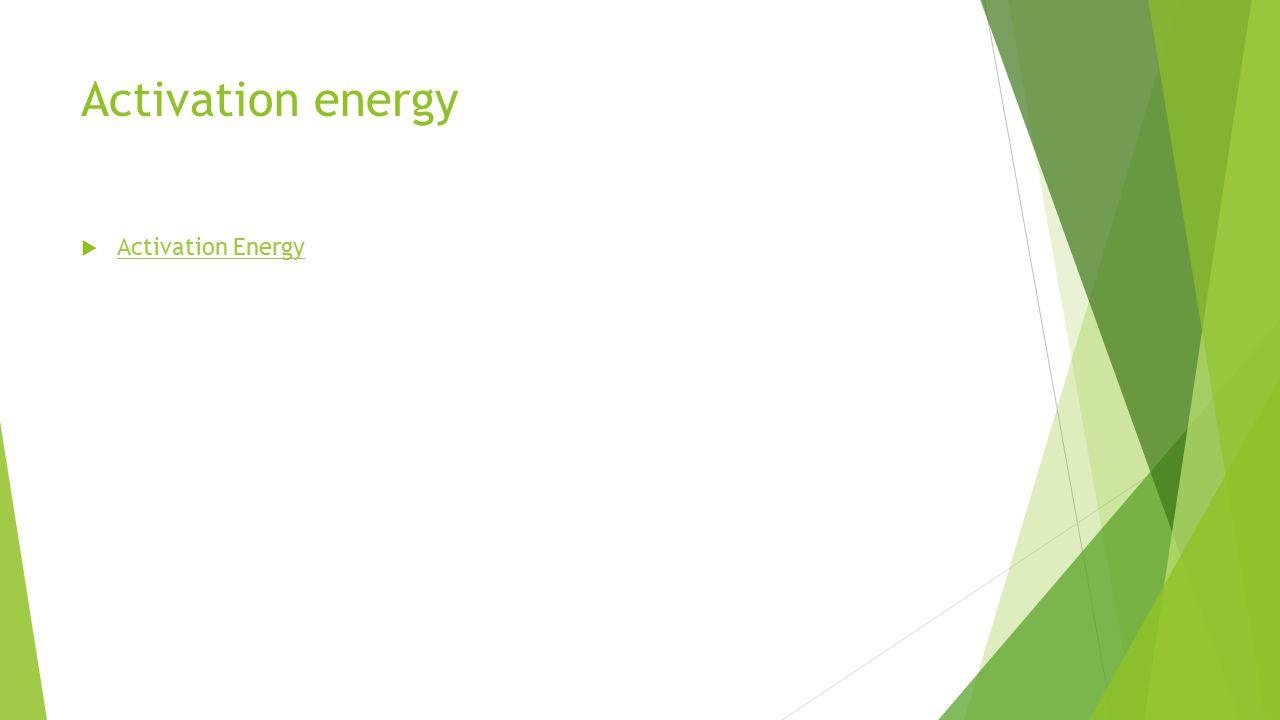 Activation energy  Activation Energy Activation Energy