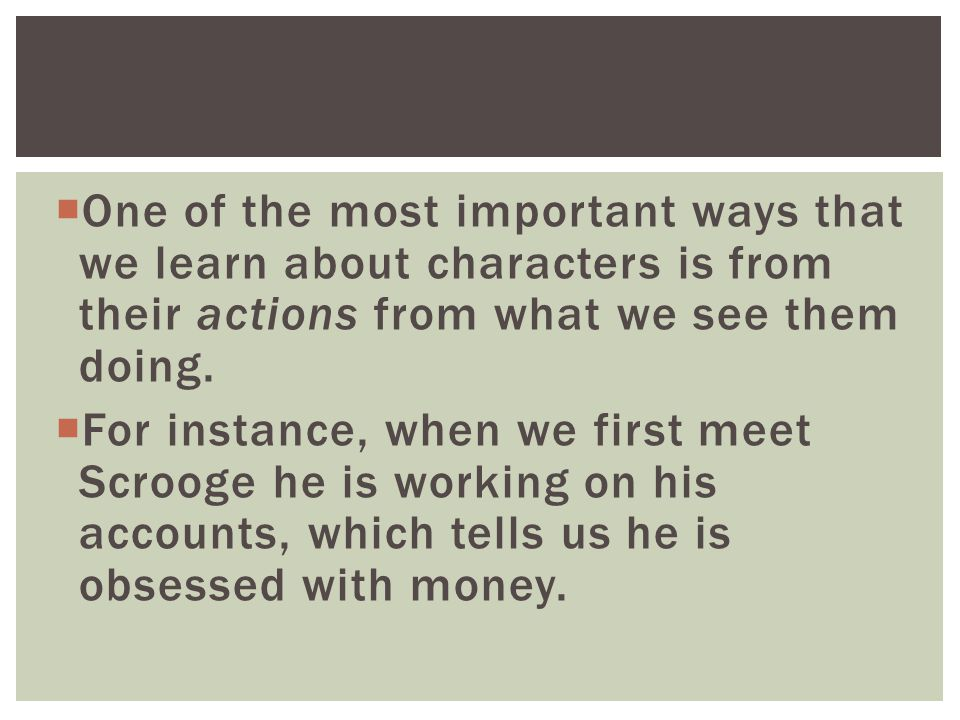  One of the most important ways that we learn about characters is from their actions from what we see them doing.