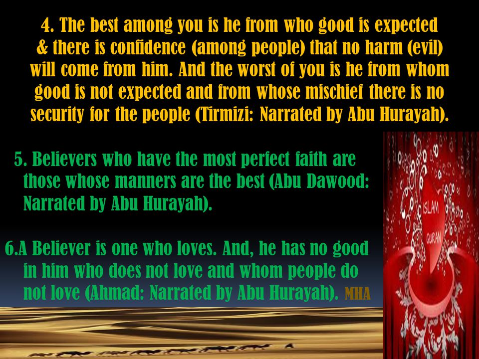 4. The best among you is he from who good is expected & there is confidence (among people) that no harm (evil) will come from him. And the worst of yo
