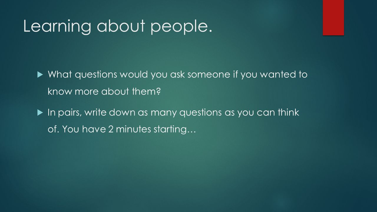 Learning about people  In this lesson we will practice asking questions about people.