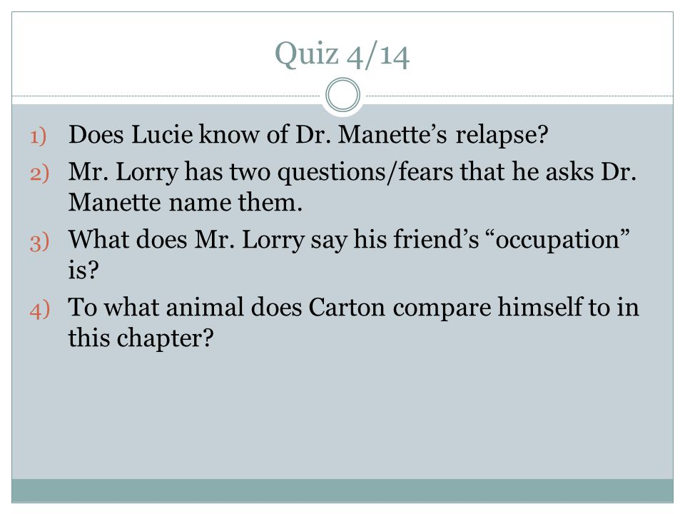 Quiz 4/14 1) Does Lucie know of Dr. Manette's relapse.