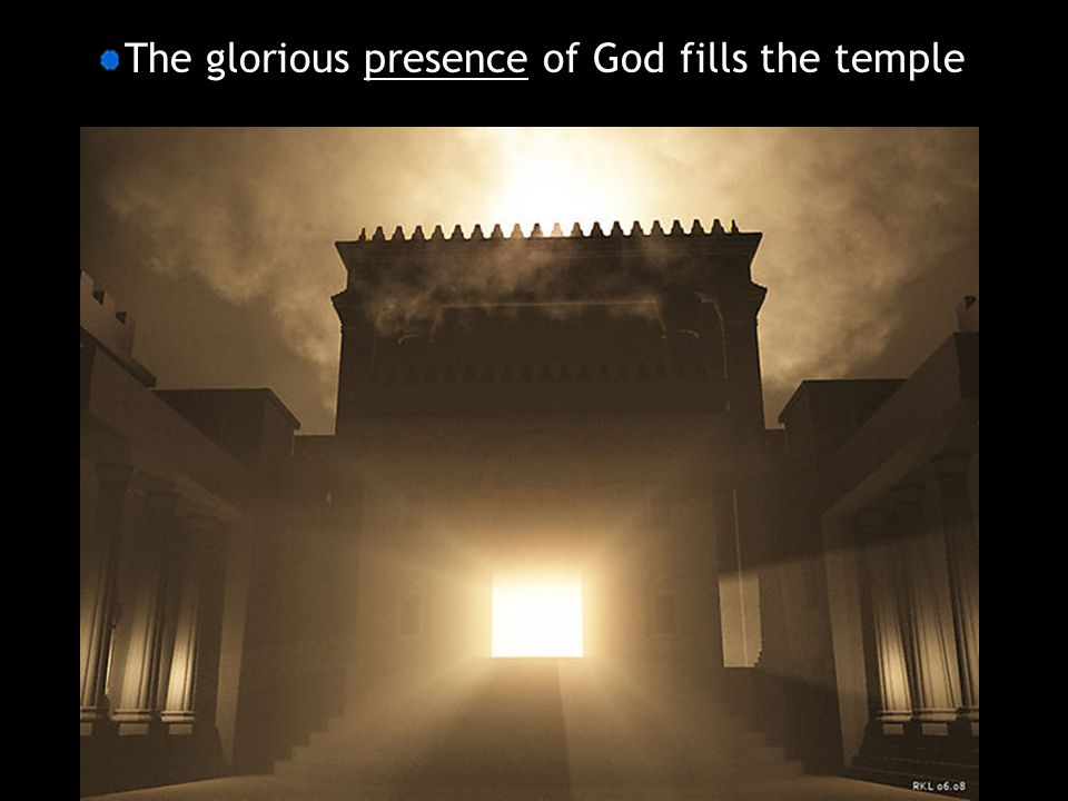 The glorious presence of God fills the temple