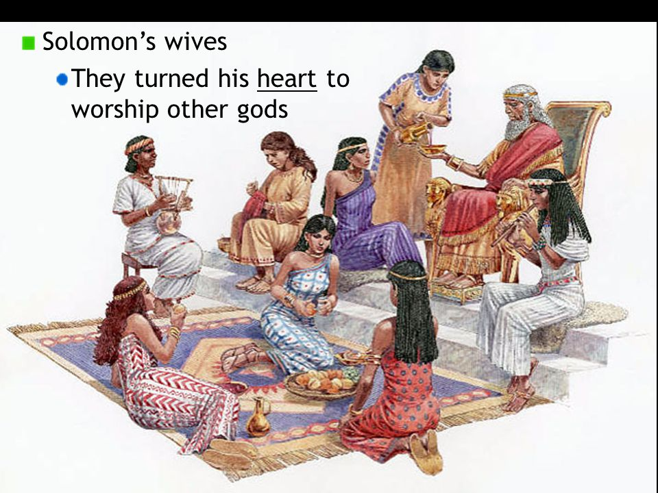 Solomon's wives They turned his heart to worship other gods