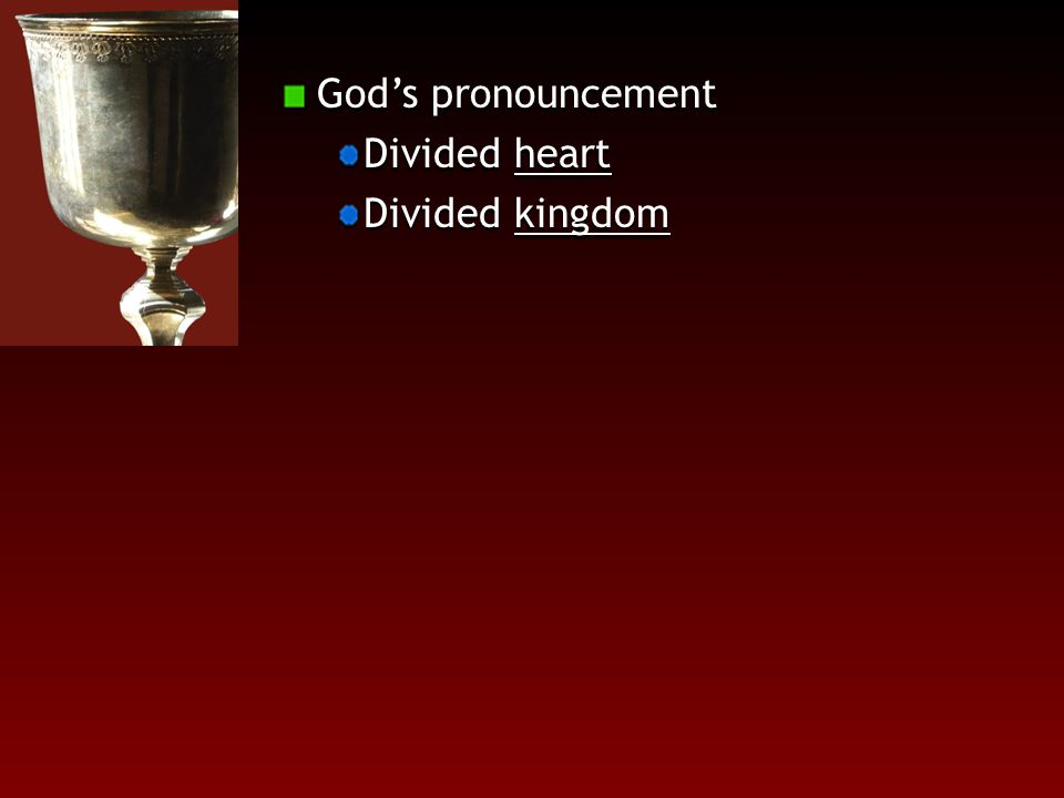 God's pronouncement Divided heart Divided kingdom