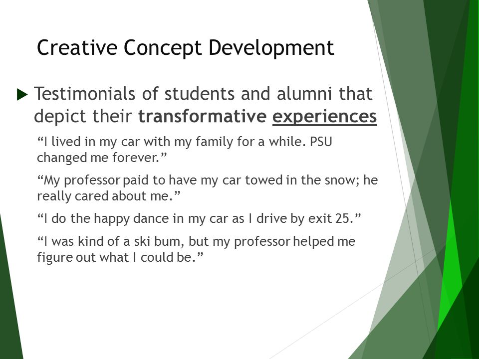 "Creative Concept Development  Testimonials of students and alumni that depict their transformative experiences ""I lived in my car with my family for"