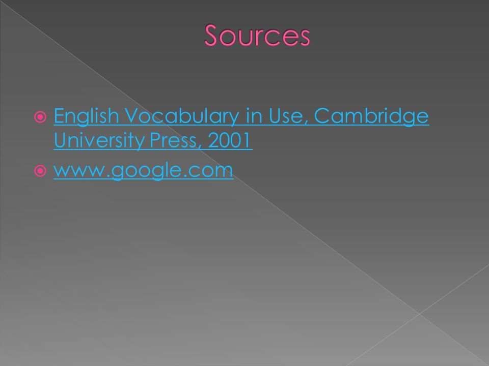  English Vocabulary in Use, Cambridge University Press, 2001 English Vocabulary in Use, Cambridge University Press, 2001  www.google.com www.google.com