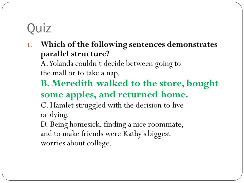 Quiz 1. Which of the following sentences demonstrates parallel structure.