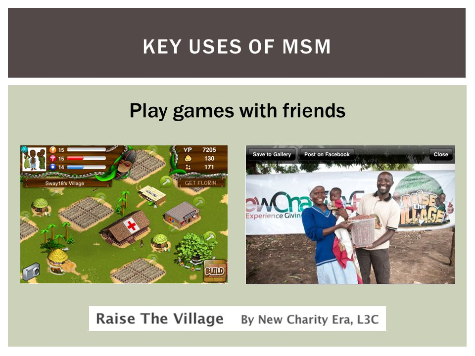 KEY USES OF MSM Play games with friends