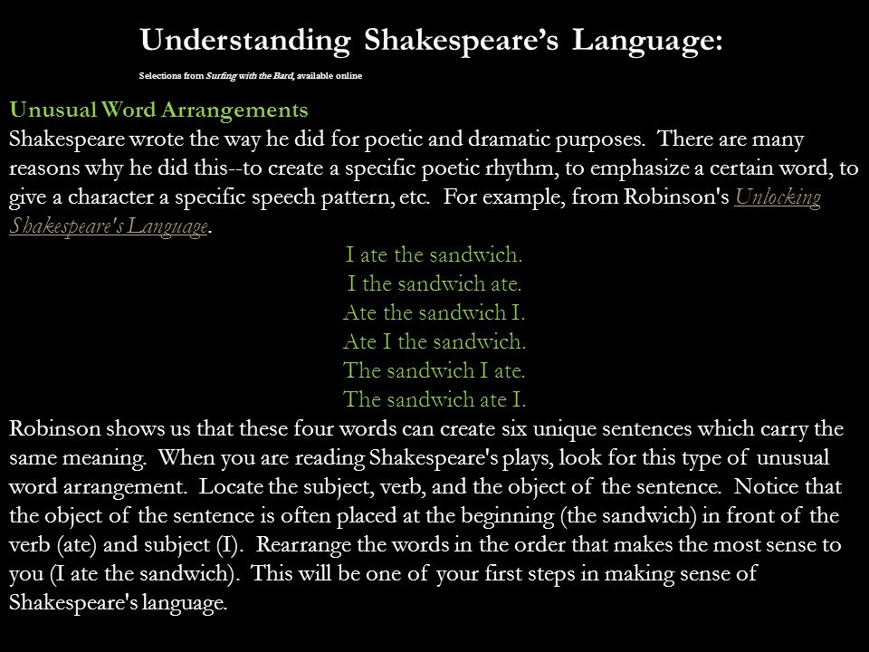 Understanding Shakespeare's Language: Selections from Surfing with the Bard, available online Unusual Word Arrangements Shakespeare wrote the way he d