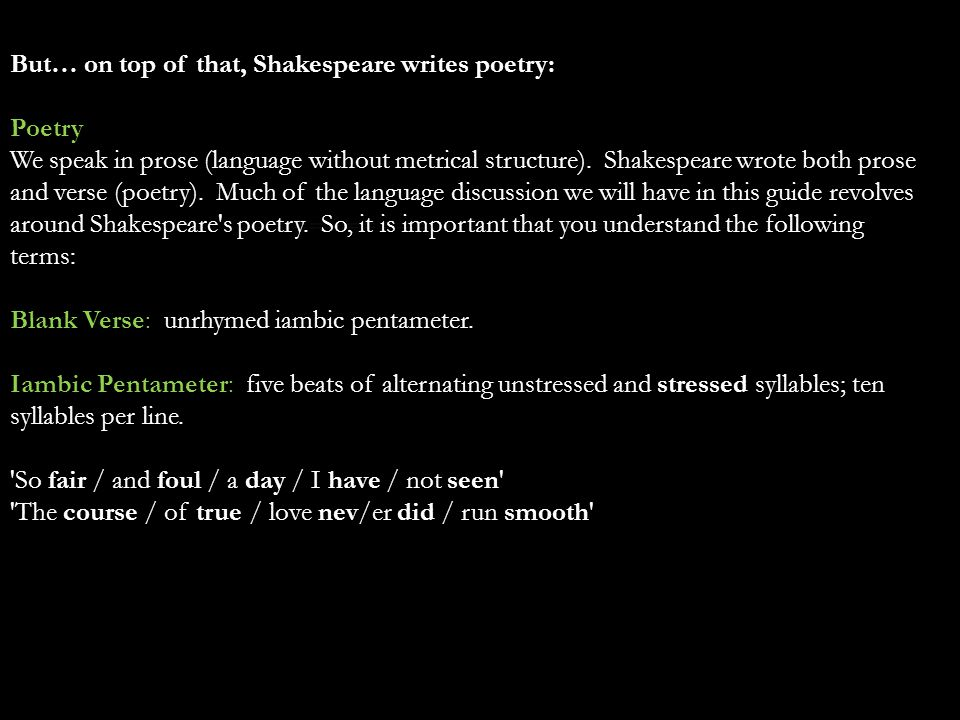 And Shakespeare uses Omissions: Omissions Again, for the sake of his poetry, Shakespeare often left out letters, syllables, and whole words.