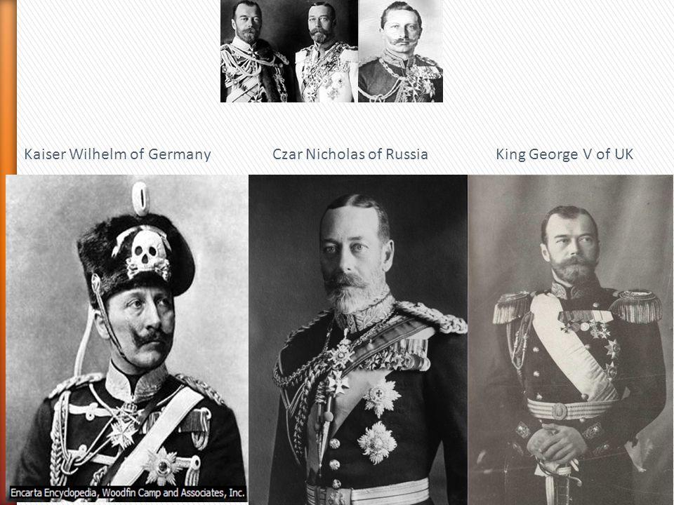 Kaiser Wilhelm of Germany Czar Nicholas of RussiaKing George V of UK