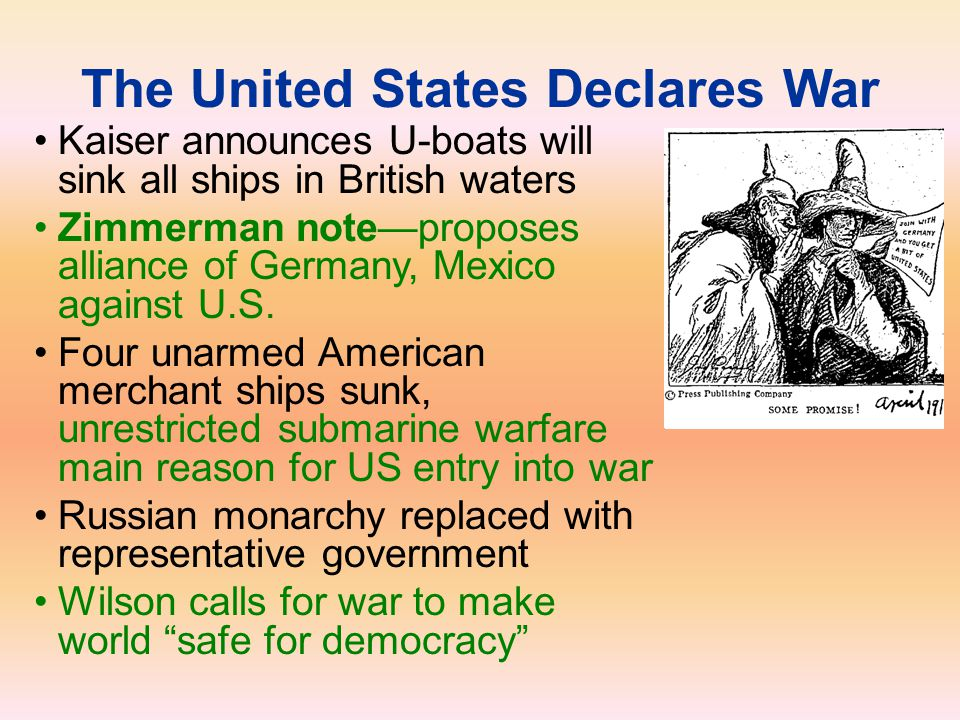 The United States Declares War Kaiser announces U-boats will sink all ships in British waters Zimmerman note—proposes alliance of Germany, Mexico agai