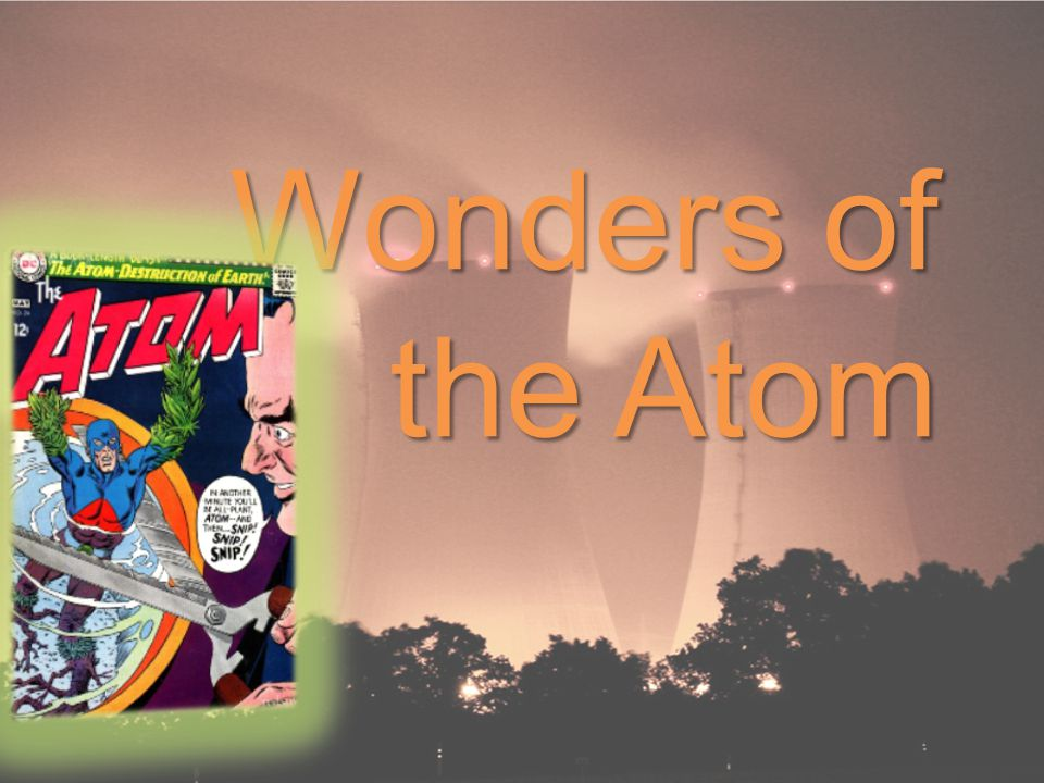 Fission and Fusion Atoms are the building blocks from which matter is formed.