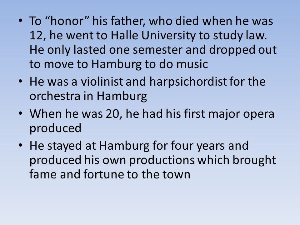 To honor his father, who died when he was 12, he went to Halle University to study law.