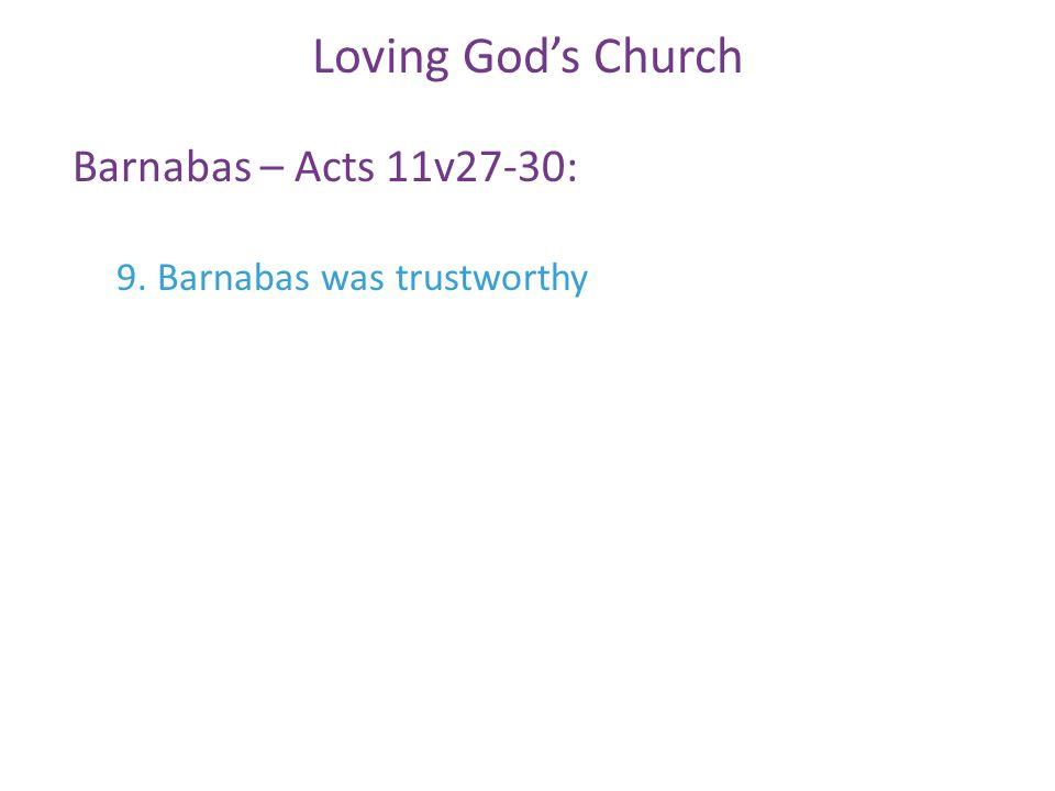 Barnabas – Acts 11v27-30: Loving God's Church 9. Barnabas was trustworthy