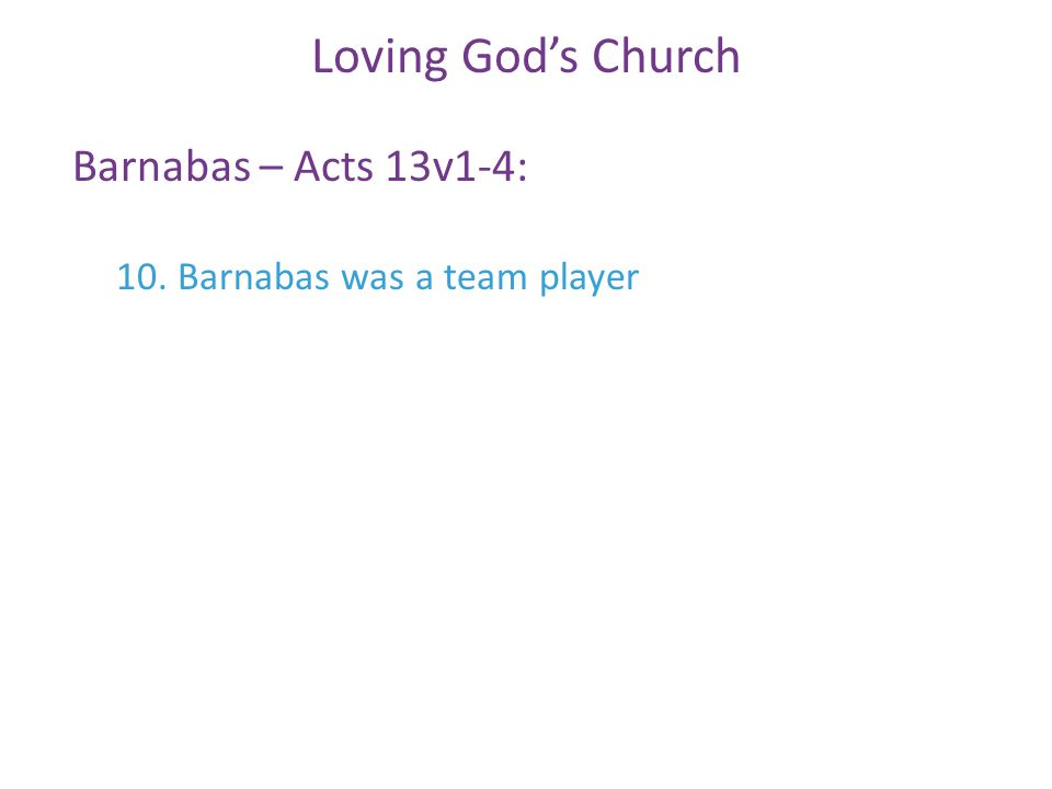 Barnabas – Acts 13v1-4: Loving God's Church 10. Barnabas was a team player