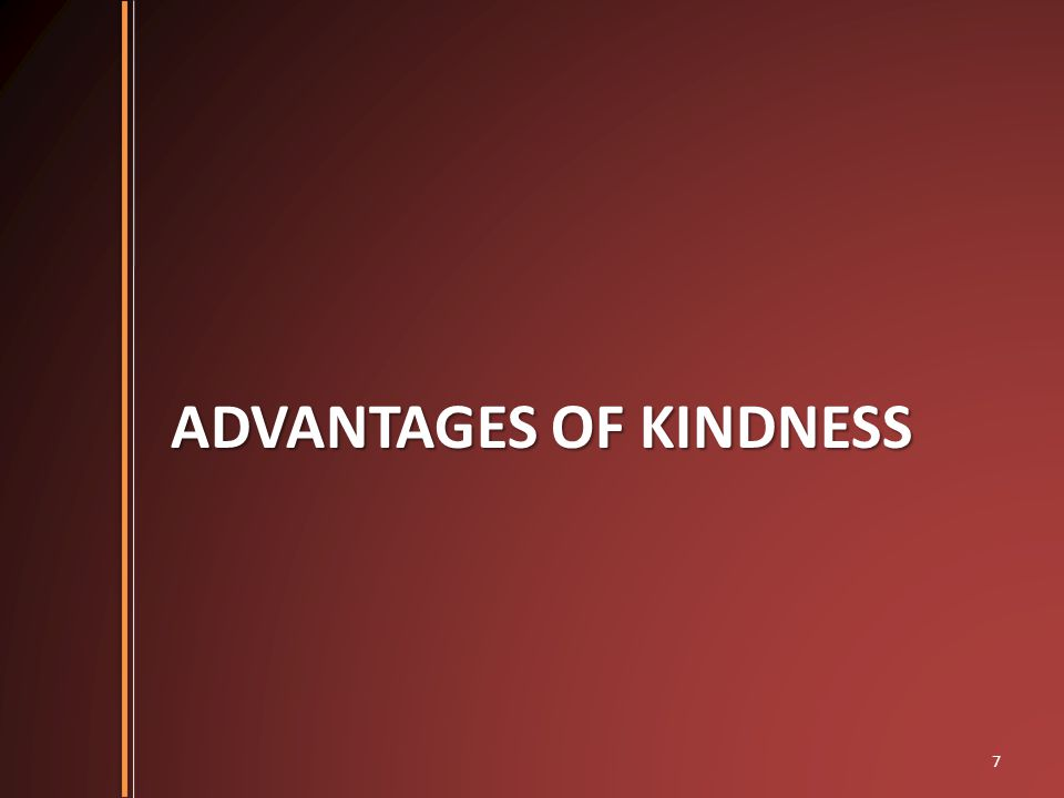 ADVANTAGES OF KINDNESS 7