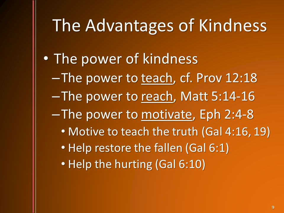 The Advantages of Kindness The power of kindness The power of kindness – The power to teach, cf.