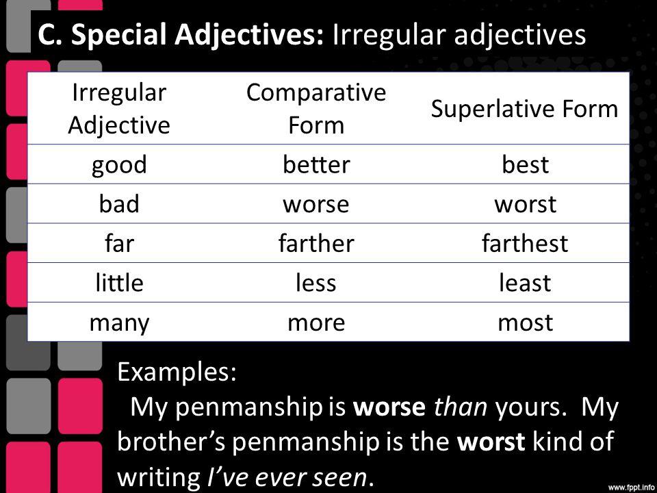 C. Special Adjectives: Irregular adjectives Irregular Adjective Comparative Form Superlative Form goodbetterbest badworseworst farfartherfarthest litt