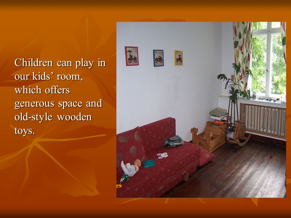Children can play in our kids' room, which offers generous space and old-style wooden toys.