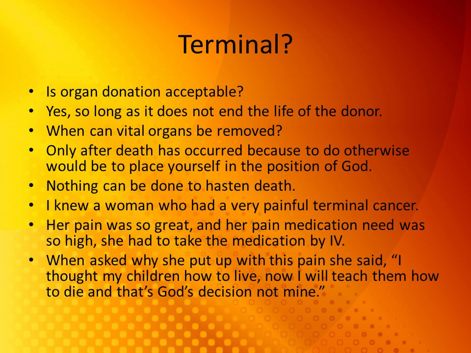 More from the Catechism CCC 2279 Even if death is thought imminent, the ordinary care owed to the sick person cannot be legitimately interrupted. The
