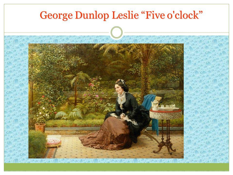 George Dunlop Leslie Five o clock