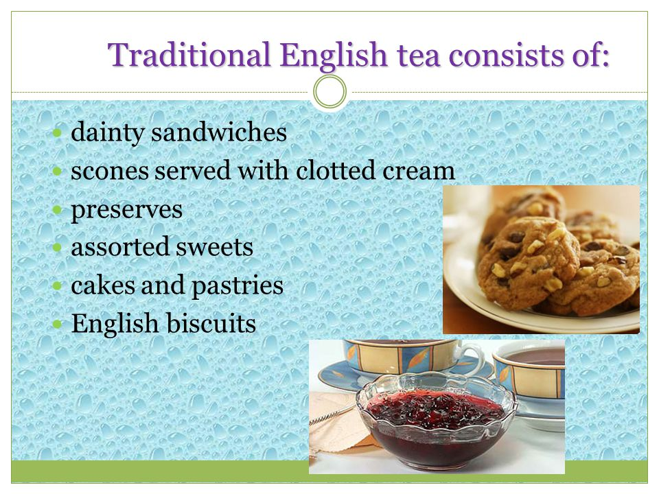 Traditional English tea consists of: dainty sandwiches scones served with clotted cream preserves assorted sweets cakes and pastries English biscuits