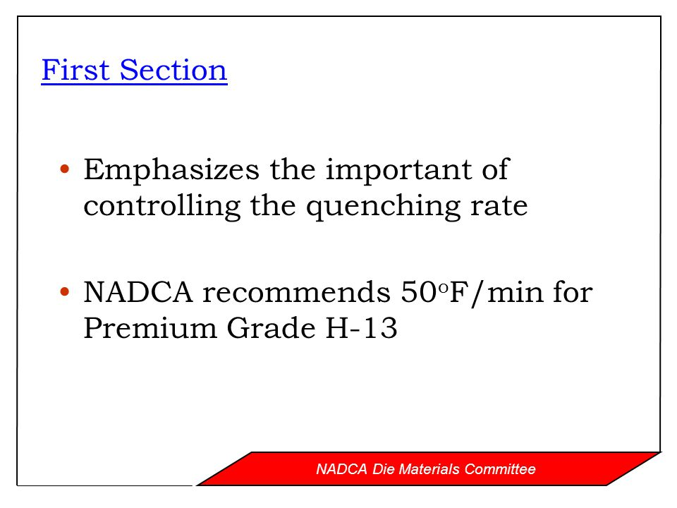 NADCA Die Materials Committee Second Section Outlines factors that die builders and heat treaters must consider during rough machining »To ensure stresses developed during quenching do not damage die »To ensure appropriate machining stock is left on die