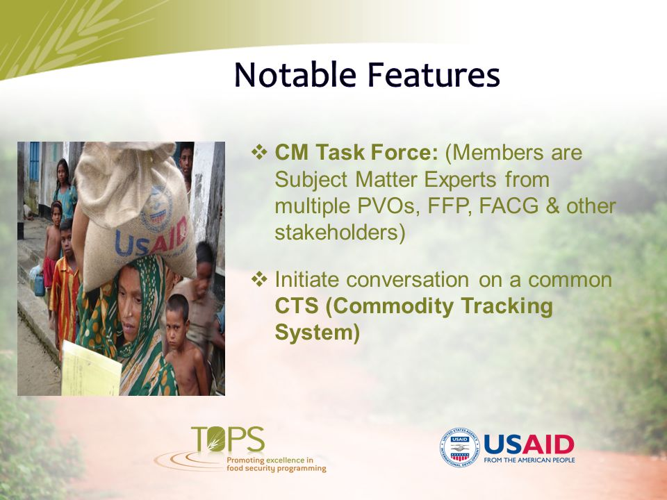  CM Task Force: (Members are Subject Matter Experts from multiple PVOs, FFP, FACG & other stakeholders)  Initiate conversation on a common CTS (Commodity Tracking System)