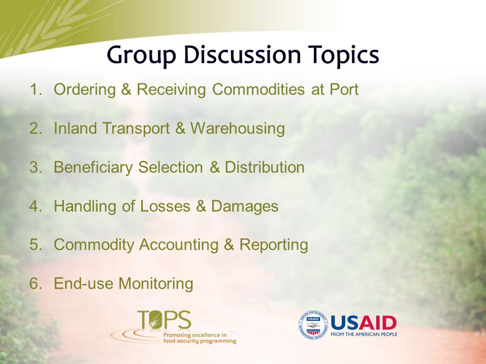 1.Ordering & Receiving Commodities at Port 2.Inland Transport & Warehousing 3.Beneficiary Selection & Distribution 4.Handling of Losses & Damages 5.Commodity Accounting & Reporting 6.End-use Monitoring