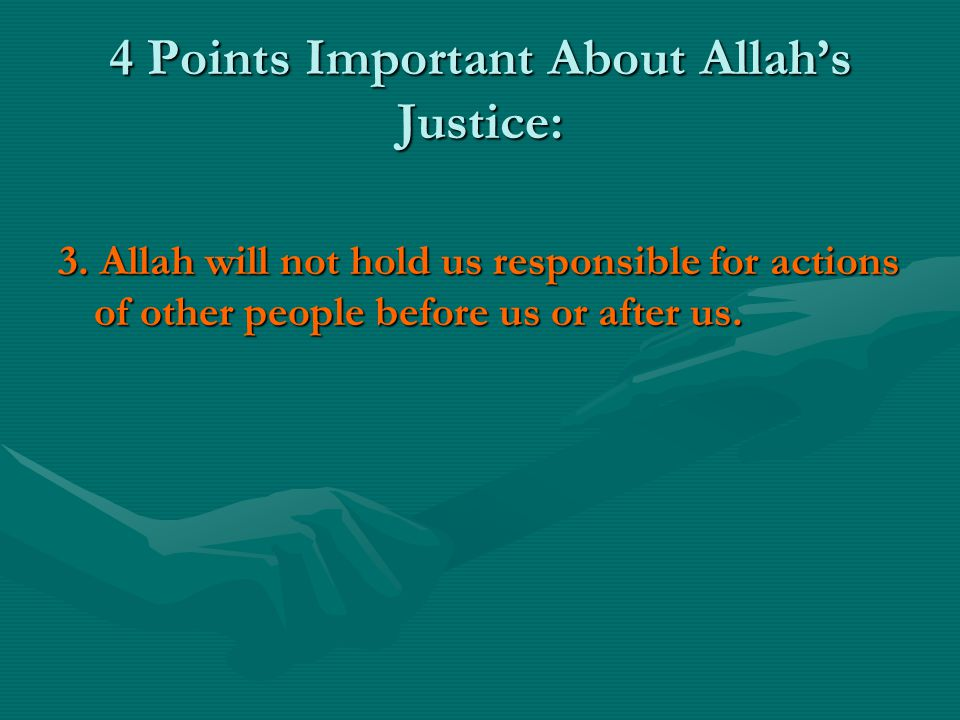 3.Allah will not hold us responsible for actions of other people before us or after us.