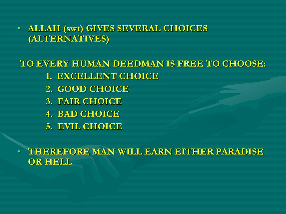 ALLAH (swt) GIVES SEVERAL CHOICES (ALTERNATIVES)ALLAH (swt) GIVES SEVERAL CHOICES (ALTERNATIVES) TO EVERY HUMAN DEEDMAN IS FREE TO CHOOSE: 1.