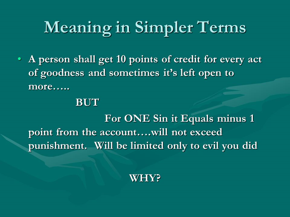 Meaning in Simpler Terms A person shall get 10 points of credit for every act of goodness and sometimes it's left open to more…..A person shall get 10 points of credit for every act of goodness and sometimes it's left open to more…..BUT For ONE Sin it Equals minus 1 point from the account….will not exceed punishment.