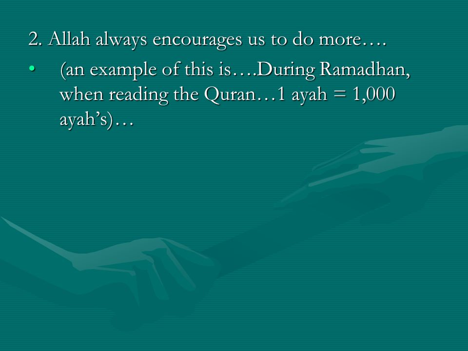 2.Allah always encourages us to do more….