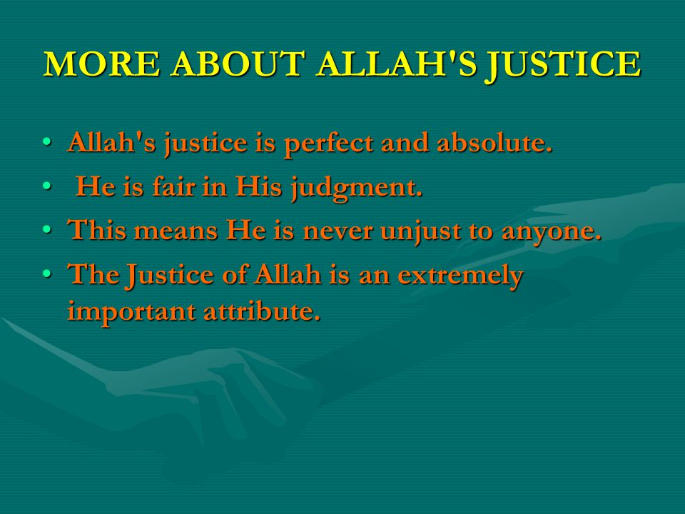 MORE ABOUT ALLAH S JUSTICE Allah s justice is perfect and absolute.Allah s justice is perfect and absolute.