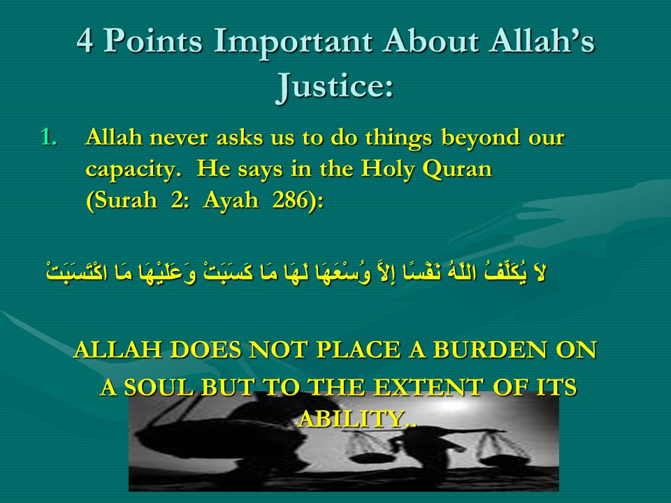 4 Points Important About Allah's Justice: 1.Allah never asks us to do things beyond our capacity.
