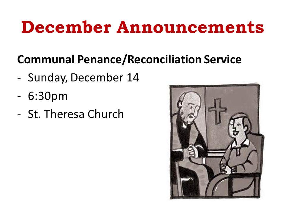 December Announcements Communal Penance/Reconciliation Service -Sunday, December 14 -6:30pm -St.