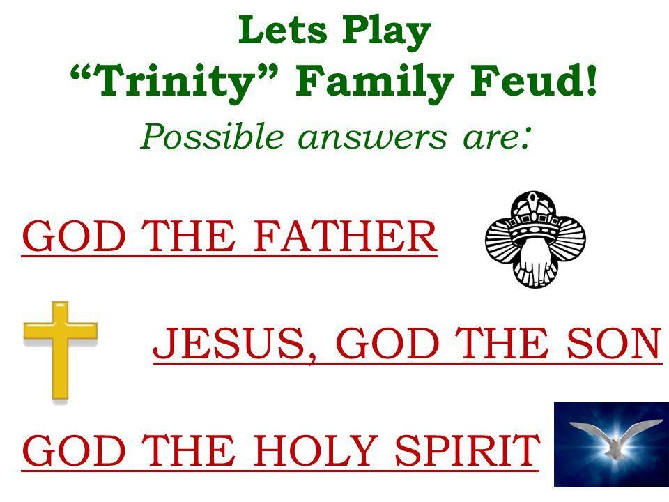 Lets Play Trinity Family Feud.