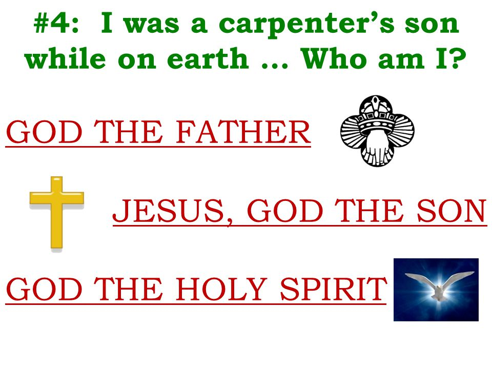 #4: I was a carpenter's son while on earth … Who am I.
