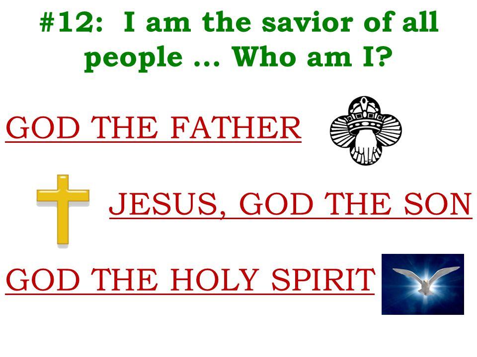 #12: I am the savior of all people … Who am I.