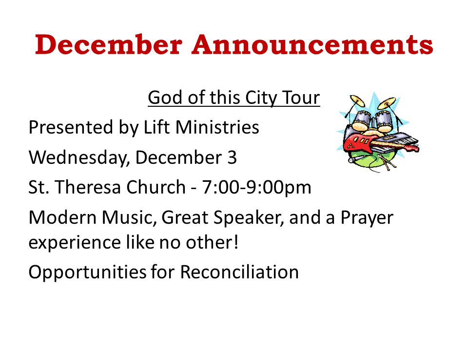 December Announcements God of this City Tour Presented by Lift Ministries Wednesday, December 3 St. Theresa Church - 7:00-9:00pm Modern Music, Great S