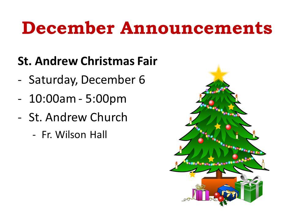 December Announcements St. Andrew Christmas Fair -Saturday, December 6 -10:00am - 5:00pm -St. Andrew Church -Fr. Wilson Hall