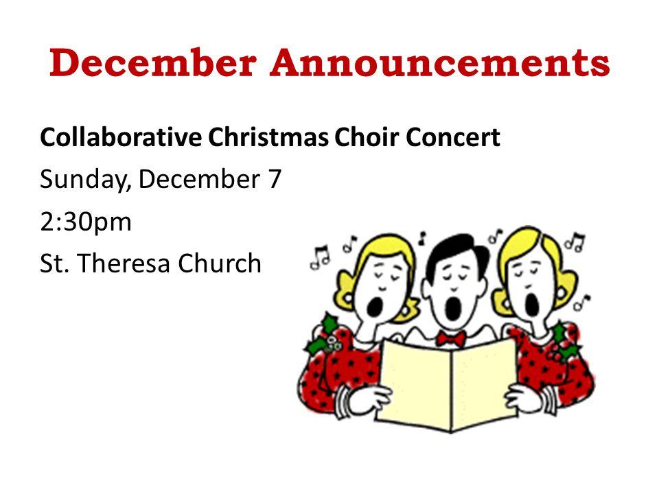 December Announcements Collaborative Christmas Choir Concert Sunday, December 7 2:30pm St.