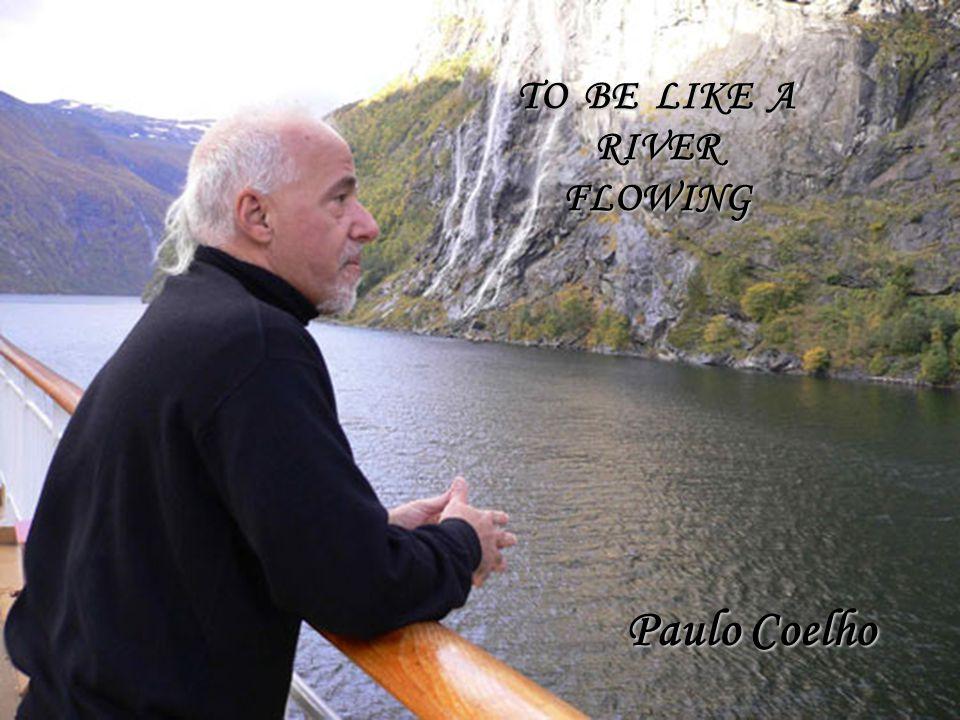 Ser como um rio que flui Paulo Coelho TO BE LIKE A RIVER FLOWING
