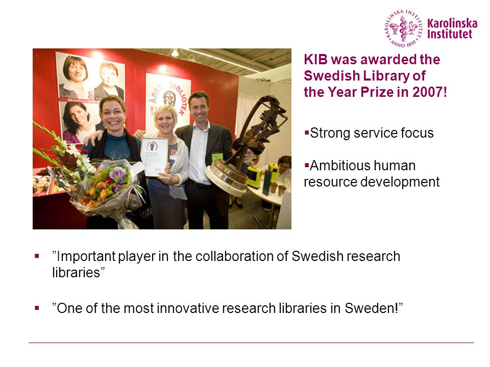  Important player in the collaboration of Swedish research libraries  One of the most innovative research libraries in Sweden! KIB was awarded the Swedish Library of the Year Prize in 2007.